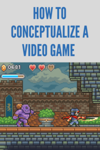 How to Conceptualize a Video Game