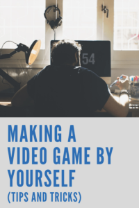 Making a Video Game By Yourself